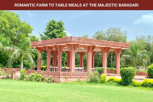 Romantic Farm to Table meals at the Majestic Baradhri