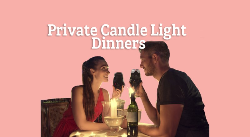 Private Candle Light Dinners